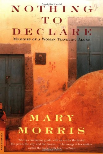 Nothing to Declare: Memoirs of a Woman Traveling Alone (0312199414) by Mary Morris