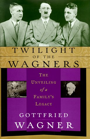 Twilight of the Wagners the Unveiling of a Family's Legacy