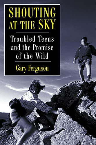Shouting at the Sky Troubled Teens and the Promise of the Wild: Ferguson, Gary