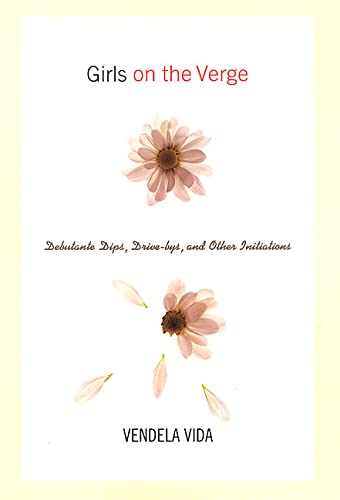 9780312200442: Girls on the Verge: Debutante Dips, Drive-bys, and Other Initiations