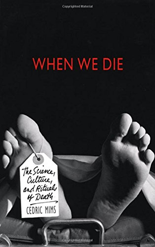 9780312200503: When We Die: The Science, Culture, and Rituals of Death