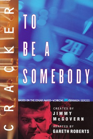Cracker: To Be a Somebody (The Cracker: Roberts, Gareth and