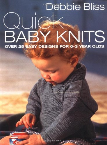 9780312202514: Quick Baby Knits: Over 25 Quick and Easy Designs for 0-3 year olds