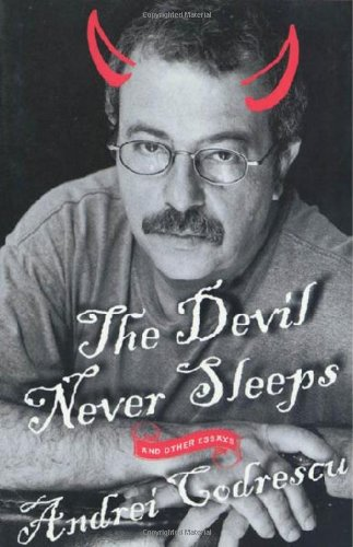 The Devil Never Sleeps: And Other Essays: Codrescu, Andrei