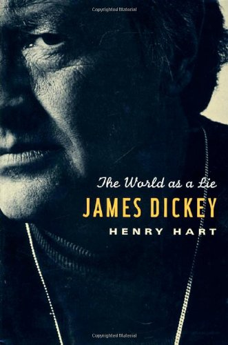 James Dickey: The World As a Lie: Hart, Henry