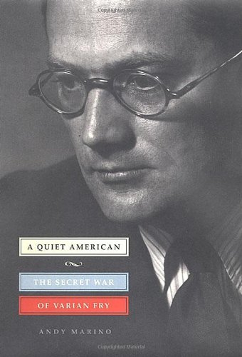 A Quiet American: The Secret War of Varian Fry.: Marino, Andy