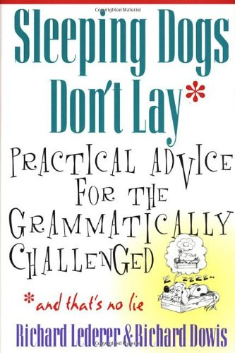 Sleeping Dogs Don't Lay: Practical Advice for the Grammatically Challenged.