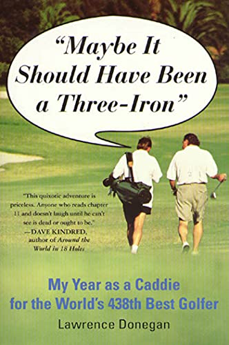 9780312204228: Maybe It Should Have Been a Three Iron: My Year as Caddie for the World's 438th Best Golfer