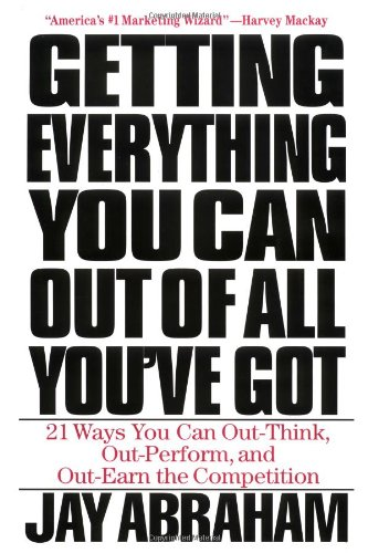 9780312204655: Getting Everything You Can out of All You'Ve Got: Twenty-One Ways You Can out-Think, out-Perform and out-Earn the Competition