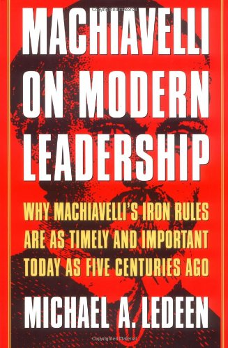 9780312204716: Machiavelli on Modern Leadership : Why Machiavelli's Iron Rules Are As Timely and Important Today As Five Centuries Ago