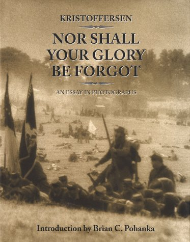 Nor Shall Your Glory Be Forgot: An Essay in Photographs (0312204736) by Kristoffersen; Brian C. Pohanka