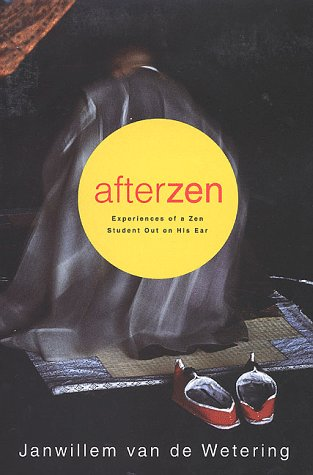 Afterzen: Experiences of a Zen Student Out on His Ear [Signed First Edition]: Janwillem van de ...