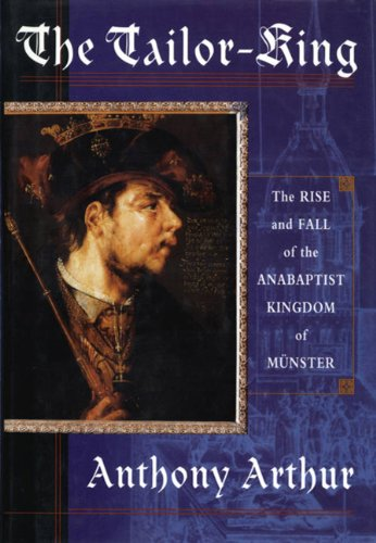 9780312205157: The Tailor King: The Rise and Fall of the Anabaptist Kingdom of Munster
