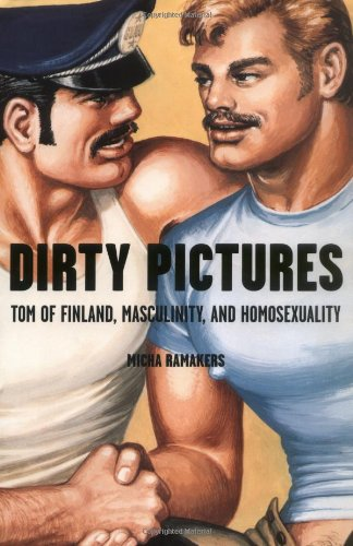 9780312205263: Dirty Pictures: Tom of Finland, Masculinity, and Homosexuality