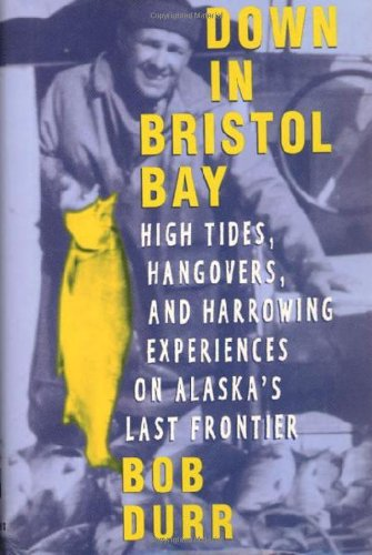 9780312205294: Down in Bristol Bay: High Tides, Hangovers, and Harrowing Experiences on Alaska's Last Frontier
