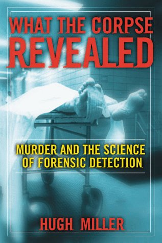 What the Corpse Revealed: Murder and the: Hugh Miller