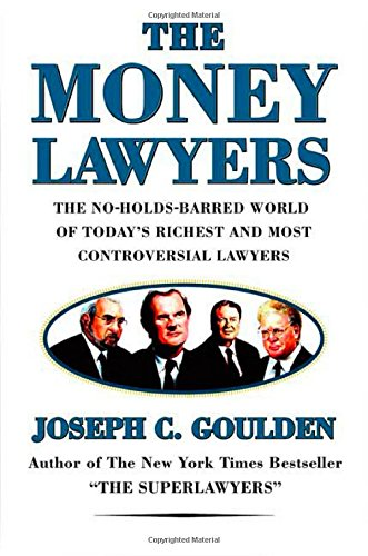9780312205553: The Money Lawyers: The No-Holds-Barred World of Today's Richest and Most Powerful Lawyers