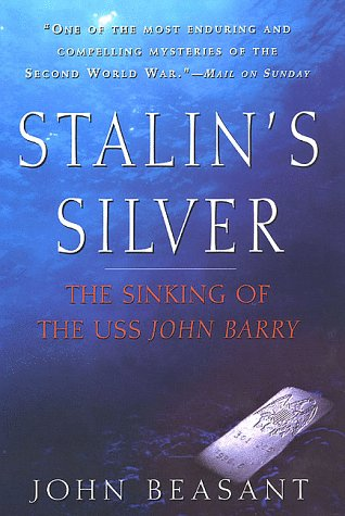 Stalin's Silver: The Sinking of the USS John Barry