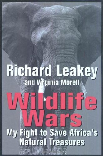 Wildlife Wars: My Fight to Save Africa's Natural Treasures: Richard Leakey; Virginia Morell