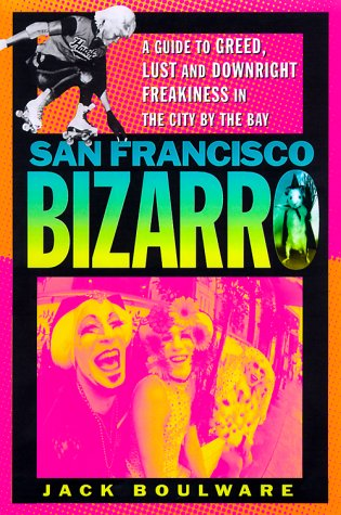 9780312206710: San Francisco Bizarro: A Guide to Notorious Sights, Lusty Pursuits, and Downright Freakiness in the City by the Bay