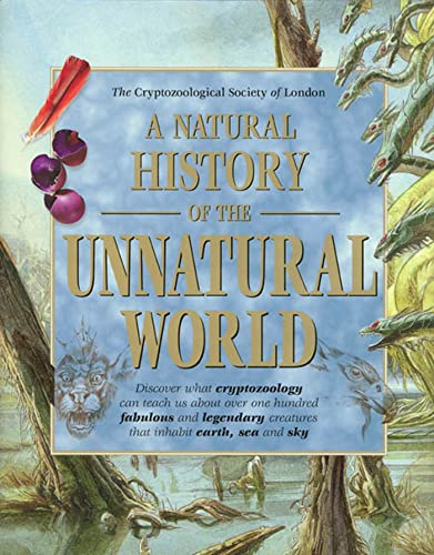 9780312207038: A Natural History of the Unnatural World: Discover What Cryptozoology Can Teach Us about Over One Hundred Fabulous and Legendary Creatures That Inhabit Earth, Sea and Sky