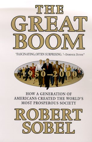 9780312208905: The Great Boom, 1950-2000: How a Generation of Americans Created the World's Most Prosperous Society