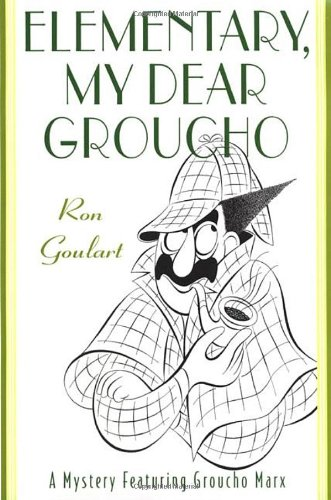 Elementary, My Dear Groucho: A Mystery featuring Groucho Marx: Goulart, Ron