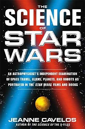 The Science of Star Wars: An Astrophysicist's Independent Examination of Space Travel, Aliens, Planets, and Robots as Portrayed in the Star Wars Films and Books (9780312209582) by Cavelos, Jeanne