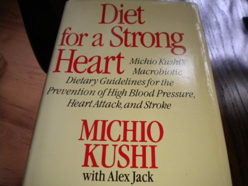 9780312209988: Diet for a Strong Heart: Michio Kushi's Macrobiotic Dietary Guidelines for the Prevention of High Blood Pressure, Heart Attack, and Stroke