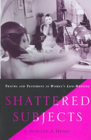9780312210205: Shattered Subjects: Trauma and Testimony in Women's Life-Writing