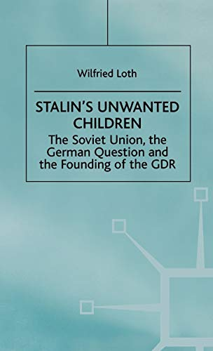 9780312210281: Stalin's Unwanted Child: The Soviet Union, the German Question and the Founding of the GDR