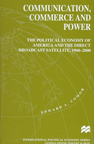 9780312210717: Communication, Commerce and Power: The Political Economy of America and the Direct Broadcast Satellite, 1960-2000 (International Political Economy)