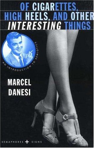 9780312210847: Of Cigarettes, High Heels, and Other Interesting Things: An Introduction to Semiotics (Semaphores and Signs)