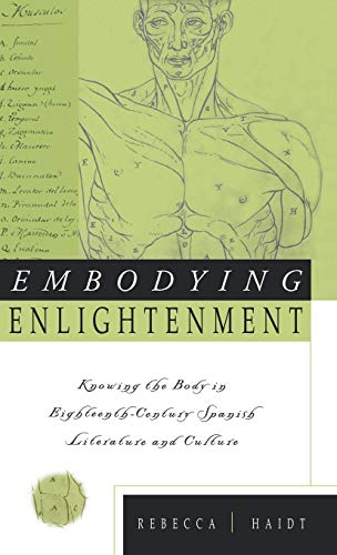9780312210885: Embodying Enlightenment: Knowing the Body in Eighteenth-Century Spanish Literature and Culture