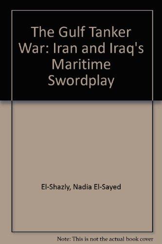 9780312211165: The Gulf Tanker War: Iran and Iraq's Maritime Swordplay