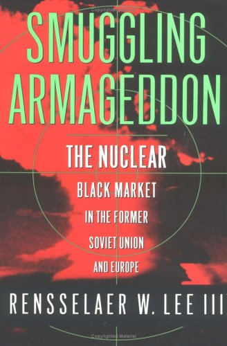 Smuggling Armageddon; The Nuclear Black Marker in the Former Soviet Union and Europe: Lee, ...
