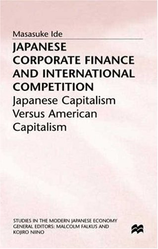 9780312211585: Japanese Corporate Finance and International Competition: Japanese Capitalism Versus American Capitalism (Studies in the Modern Japanese Economy)