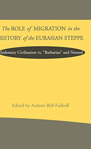 9780312212070: The Role of Migration in the History of the Eurasian Steppe: Sedentary Civilization vs. 'Barbarian' and Nomad (Role Migrant History Eurasian Step)