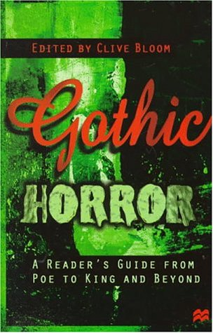 Gothic Horror: A Reader's Guide from Poe to King and Beyond: Clive Bloom (editor)