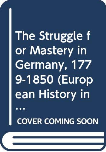 9780312213107: The Struggle For Mastery in Germany, 1779-1850 (European History in Perspective)