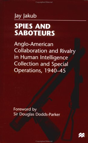 9780312213275: Spies and Saboteurs: Anglo-American Collaboration and Rivalry in Human Intelligence Collection and Special Operations, 1940-45