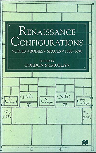 9780312213480: Renaissance Configurations: Voices/Bodies/Spaces, 1580-1690
