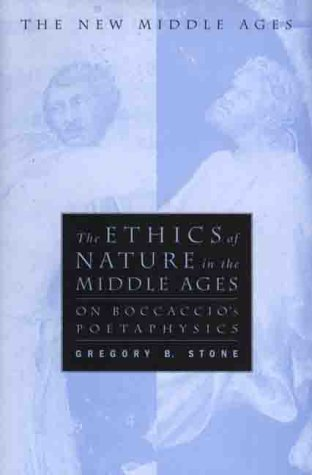 The Ethics of Nature in the Middle Ages: On Boccaccio's Poetaphysics (The New Middle Ages) (0312213530) by Stone, Gregory