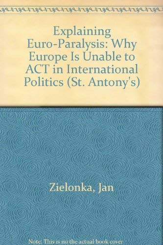 Explaining Euro-Paralysis: Why Europe is Unable to Act in International Politics (St. Antony's)