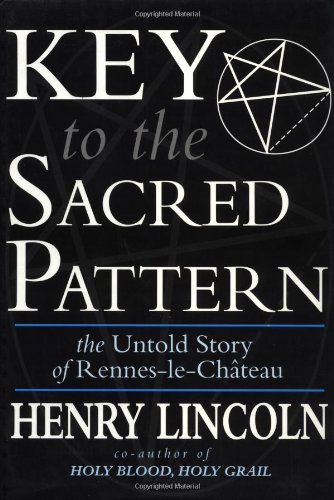 Key to the Sacred Pattern - The Untold Story of Rennes-le-Chateau: Lincoln, Henry