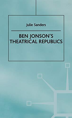 Ben Jonson's Theatrical Republics: Sanders, Julie