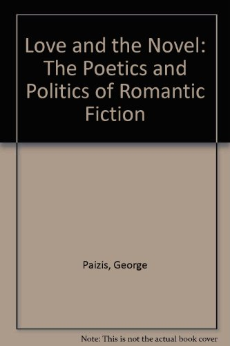 9780312215477: Love and the Novel: The Poetics and Politics of Romantic Fiction