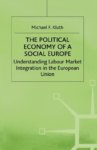 The Political Economy of A Social Europe: Understanding Labour Market Integration in the European ...