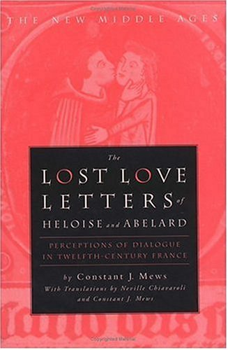9780312216047: The Lost Love Letters of Heloise and Abelard: Perceptions of Dialogue in Twelfth-Century France (The New Middle Ages)