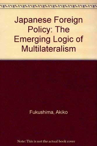 9780312216993: Japanese Foreign Policy: The Emerging Logic of Multilateralism